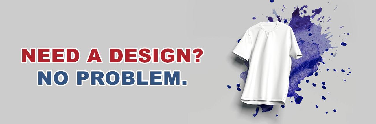 Need a Design? No Problem.